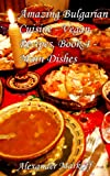 Amazing Bulgarian Cuisine - Vegan Recipes, Book 4 - Main Dishes (English Edition)