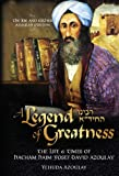A Legend of Greatness; The Life & Times of Hacham Haim Yosef David Azoulay