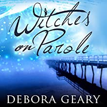 Witches on Parole: WitchLight Trilogy, Book 1 (       UNABRIDGED) by Debora Geary Narrated by Madeleine Lambert