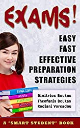 Exams - Easy, Fast, Effective Preparation Strategies (Smart Student Book 1)