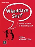 img - for Whaddaya Say? Guided Practice in Relaxed Speech, Second Edition by Nina Weinstein (2000-12-21) book / textbook / text book