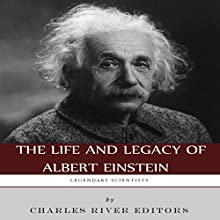 Legendary Scientists: The Life and Legacy of Albert Einstein (       UNABRIDGED) by Charles River Editors Narrated by Edoardo Camponeschi