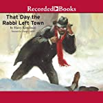 The Day the Rabbi Left Town: A Rabbi Small Mystery, Book 12 | Harry Kemelman