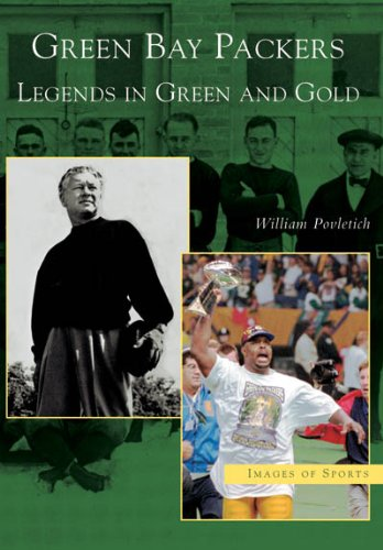 Green Bay Packers:  Legends in Green and Gold   (WI)  (Images of Sports)