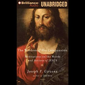 Wisdom of His Compassion: Meditations on the Words and Actions of Jesus | [Joseph F. Girzone]