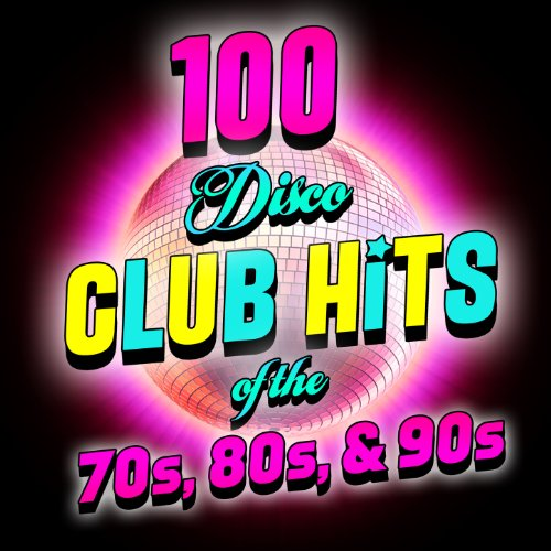 100 Disco Club Hits Of The '70S, '80S & '90S [Explicit]