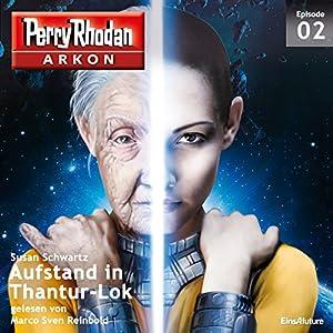 Aufstand in Thantur-Lok (Perry Rhodan Arkon 2) Hörbuch