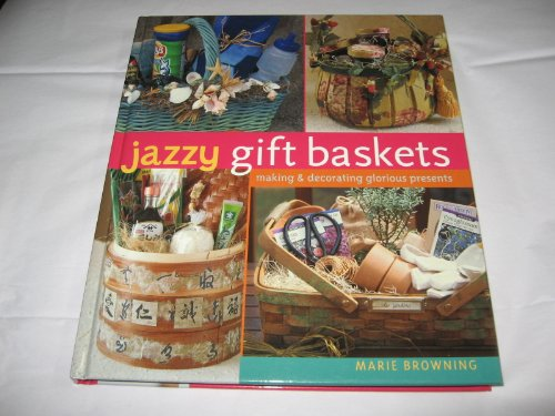 Jazzy Gift Baskets, Making & Decorating Glorious Presents - 2006 publication