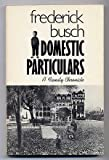 Domestic Particulars: A Family Chronicle (0811206114) by BUSCH, Frederick