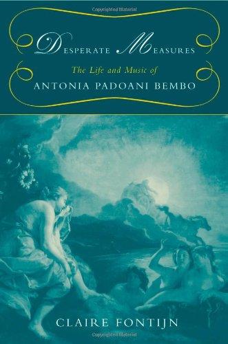 Desperate Measures: The Life and Music of Antonia Padoani Bembo