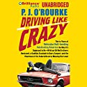 Driving Like Crazy (       UNABRIDGED) by P. J. O'Rourke Narrated by Christopher Lane