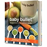 The Baby Bullet Recipe Book and Nutrition Guide: everything you need to know about feeding your child for the first 3 years