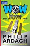 Ideas That Changed the World (WOW!) (0330448757) by Ardagh, Philip