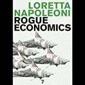 Rogue Economics: Capitalism's New Reality | [Loretta Napoleoni]