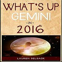 What's Up Gemini in 2016 (       UNABRIDGED) by Lauren Delsack Narrated by Lauren Delsack