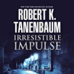 Irresistible Impulse: Butch Karp and Marlene Ciampi, Book 9 (       UNABRIDGED) by Robert K. Tanenbaum Narrated by Traber Burns