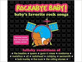 Rockabye Baby! Lullaby Renditions Of Baby's Favorite Rock Songs - Favorite Tracks from the Beloved Series