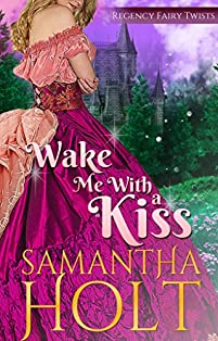 Wake Me With A Kiss: A Fairy Tale Retelling by Samantha Holt ebook deal