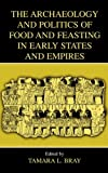 img - for The Archaeology and Politics of Food and Feasting in Early States and Empires book / textbook / text book