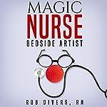 Magic Nurse: Bedside Artist | Rob Divers RN