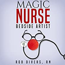 Magic Nurse: Bedside Artist Audiobook by Rob Divers RN Narrated by Tee Quillin
