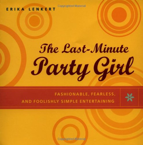 The Last-Minute Party Girl : Fashionable, Fearless, and Foolishly Simple Entertaining PDF