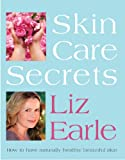 Skin Care Secrets: How to Have Naturally Healthy Beautiful Skin Liz Earle