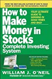 The How to Make Money in Stocks Complete Investing System:Your Ultimate Guide to Winning in Good Times and Bad (007176013X) by O'Neil, William J.