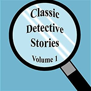 Classic Detective Stories, Volume 1 | [Sir Arthur Conan Doyle, Robert Barr, Baroness Orczy, more]