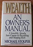 img - for Wealth: An Owner's Manual : A Sensible, Steady, Sure Course to Becoming and Staying Rich book / textbook / text book