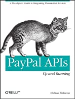 PayPal APIs: Up and Running: A Developer`s Guide ebook download