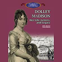 Dolly Madison: Her Life, Letters and Legacy (       UNABRIDGED) by Holly C. Schulman Narrated by Jessica Almasy