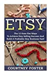 img - for Etsy: The 12 Sure-Fire Ways To Achieve Etsy Selling Success And Build A Profitable Etsy Business Fast! (Etsy Marketing, Etsy Secrets, Home Based Business) book / textbook / text book