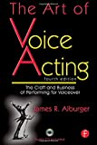 The Art of Voice Acting: The Craft and Business of Performing Voiceover