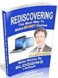 Rediscovering The Best Way To Make Money Online: Make Money By Blogging Lifestyle