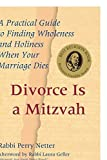 img - for Divorce Is a Mitzvah: A Practical Guide to Finding Wholeness and Holiness When Your Marriage Dies by Netter, Rabbi Perry (2002) Paperback book / textbook / text book