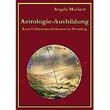 """Astrologie-Ausbildung, Band 3: Schwerpunktthemen im Horoskopvon """"Angela Mackert"""""""