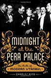 Midnight at the Pera Palace: The Making of Modern Istanbul