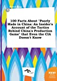 img - for 100 Facts about Poorly Made in China: An Insider's Account of the Tactics Behind China's Production Game That Even the CIA Doesn't Know book / textbook / text book