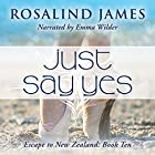 Just Say Yes: Escape to New Zealand, Book 10 Hörbuch von Rosalind James Gesprochen von: Emma Wilder