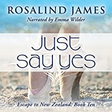Just Say Yes: Escape to New Zealand, Book 10 Audiobook by Rosalind James Narrated by Emma Wilder