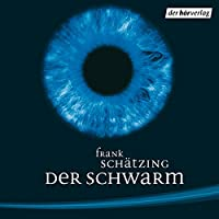 Der Schwarm Hörspiel von Frank Schätzing Gesprochen von: Frank Schätzing, Manfred Zapatka, Joachim Kerzel