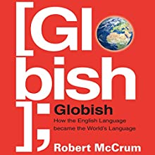 Globish: How the English Language Became the World's Language (       UNABRIDGED) by Robert McCrum Narrated by Simon Shepherd