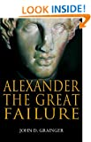 Alexander the Great Failure: The Collapse of the Macedonian Empire (Hambledon Continuum)
