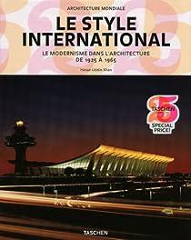 Le style international : Le modernisme dans l'architecture de 1925 � 1965 par Khan