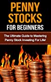 Penny Stocks for Beginners: The Ultimate Guide to Mastering Penny Stock Investing For Life!