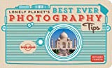 Lonely Planet's Best Ever Photography Tips (Lonely Planet How to Guides)