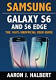 img - for Samsung Galaxy S6 and S6 Edge: The 100% Unofficial User Guide book / textbook / text book