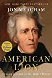 American Lion: Andrew Jackson in the White HouseAMERICAN LION: ANDREW JACKSON IN THE WHITE HOUSE by Meacham, Jon (Author) on Nov-11-2008 Hardcover