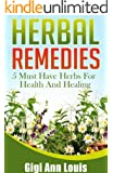 Herbal Remedies: 5 Must Have Herbs For Health And Healing (Herbal Medicine, Natural Remedies, Essential Oils, Spices)